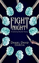 Fight The Night: A Calistity Mueller Story (The Calistity Mueller Saga Book 1)