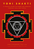 Yoni Shakti: A woman's guide to power and freedom through yoga and tantra (English Edition)