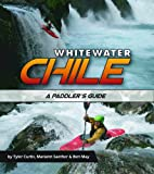Whitewater Chile: A Paddler's Guide