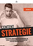 Content Strategie: Schnell und einfach eine Content-Marketing-Strategie entwickeln. Praktisches Arbeitsbuch für Unternehmen. (Content Marketing Strategie 1) (German Edition)