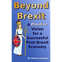 Beyond Brexit: A Positive Vision for a Successful Post-Brexit Economy