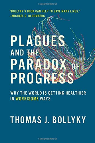 Plagues and the Paradox of Progress - Why the World Is Getting Healthier in Worrisome Ways (The MIT Press)