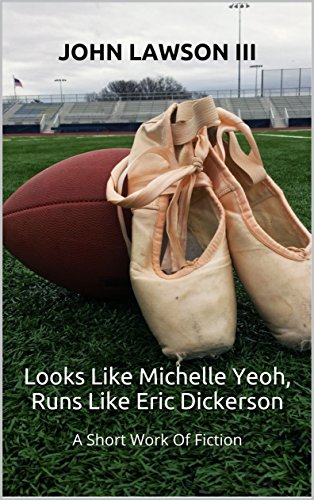 Looks Like Michelle Yeoh, Runs Like Eric Dickerson: A Short Work Of Fiction (English Edition) - Michelle Copeland