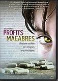 Profits Macabres (DVD). L'histoire cachée des drogues psychiatriques.