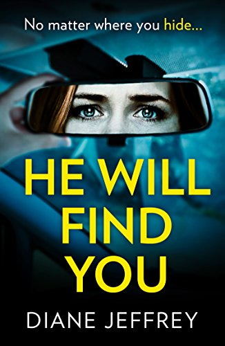 He Will Find You: A nail-biting and emotional psychological suspense for 2018 by [Jeffrey, Diane]