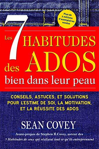 Les 7 Habitudes Des Ados Bien Dans Leur Peau par Sean Covey