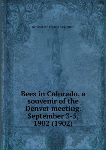 Bees in Colorado, a souvenir of the Denver meeting. September 3-5, 1902 - Souvenirs Denver