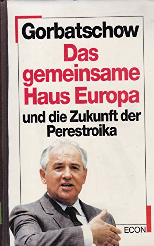 Gorbatschow Das gemeinsame Haus Europa und die Zukunft der Perestroika 1989