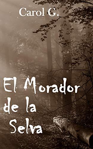 El Morador de la Selva: (Relato de misterio, sobrenatural, drama)