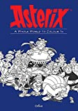 A Whole World to Colour In: An Asterix Colouring Book