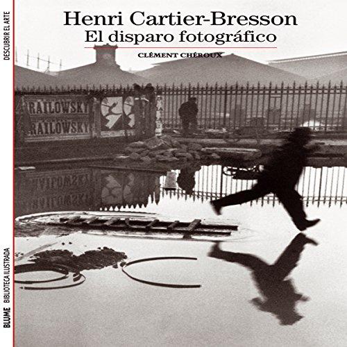 """Henri Cartier-Bresson """"El disparo fotográfico"""""""