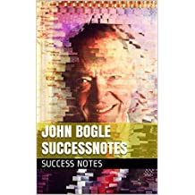 John Bogle SUCCESSNotes: The Intelligent Investor, The Little Book of Common Sense Investing, And A Random Walk Down Wall Street (English Edition)