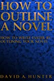 How to Outline a Novel: How to Write Faster By Outlining Your Novel