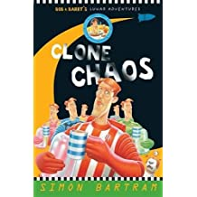 Clone Chaos (Bob and Barry's Lunar Adventures) (Bartram, Simon Series)
