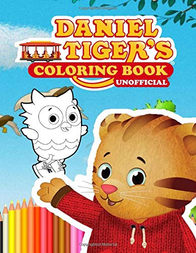 Daniel Tiger's Coloring Book: Amazing Coloring Book For Kids of All Ages (Unofficial & Unauthorized)