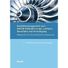 Qualitätsmanagement nach DIN EN 9100:2017 in der Luftfahrt, Raumfahrt und Verteidigung: Wegweiser für die praktische Umsetzung (Beuth Praxis)