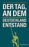 Der Tag, an dem Deutschland entstand: Geschichte der Varusschlacht - Tillmann Bendikowski