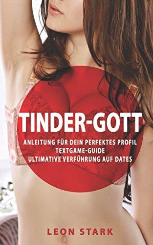 Tinder Gott: Anleitung für das perfekte Tinder Profil, Textgame Guide, Ultimative Verführung auf Dates