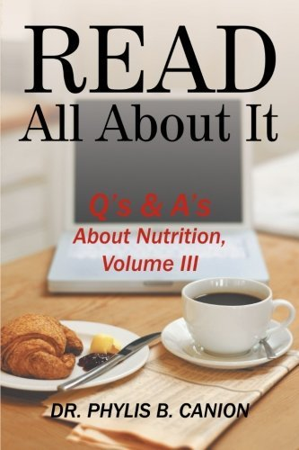 Read All About It: Q's & A's About Nutrition: Volume 3 by Dr. Phylis B. Canion (2013-06-24)