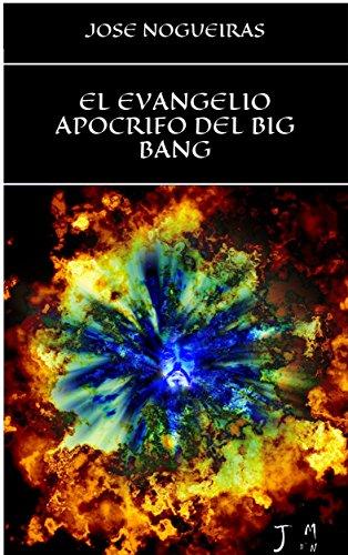 EL EVANGELIO APOCRIFO DEL BIG BANG por José Manuel Nogueiras Díaz
