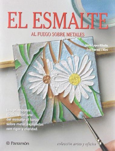 EL ESMALTE AL FUEGO SOBRE METALES (Artes y oficios)