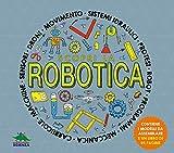 Scopri la robotica. Attività, esperimenti e giochi. Con modellini da montare