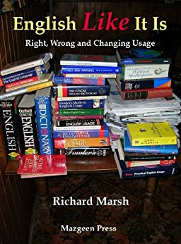 English Like It Is: Right, Wrong and Changing Usage by [Marsh, Richard]