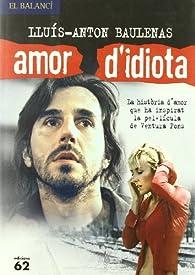 Amor d'idiota par Lluís-Anton Baulenas