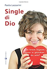 Idea Regalo - Single di Dio. Le brave ragazze vanno in paradiso. da sole?