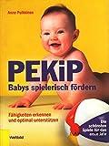 PEKiP ~ Babys spielerisch fördern - Fähigkeiten erkennen und optimal untersützen : Die schönsten Spiele im ersten Jahr
