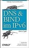 DNS und BIND im IPv6 - kurz & gut by Cricket Liu (2012-02-01)