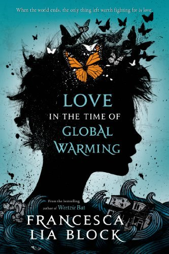 Love in the Time of Global Warming by Francesca Lia Block (2014-08-26)