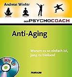 Der Psychocoach 6: Anti-Aging. Warum es so einfach ist, jung zu bleiben! Mit Starthilfe-CD!