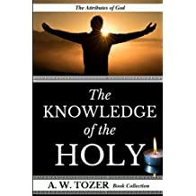 A. W. Tozer: The Attributes of God: The Knowledge of the Holy: Volume 2 (AW Tozer Books)