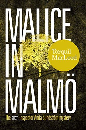 Malice in Malmö: The Sixth Inspector Anita Sundström Mystery (The Malmö Mysteries Book 6) by [MacLeod, Torquil]
