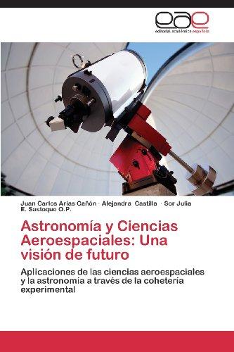 Astronomia y Ciencias Aeroespaciales: Una Vision de Futuro por Arias Canon Juan Carlos