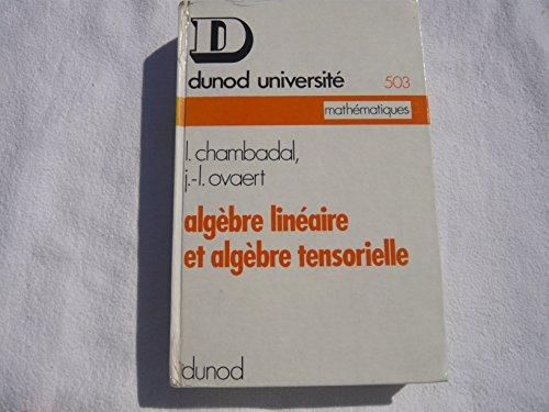 Algbre linaire et algbre tensorielle : Par L. Chambadal et J. L. Ovaert