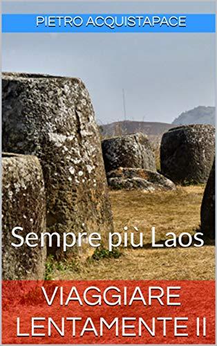 Viaggiare lentamente II: Sempre più Laos (Italian Edition)