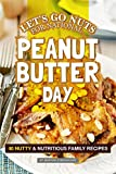 Let's Go Nuts for National Peanut Butter Day: 40 Nutty & Nutritious Family Recipes (English Edition)