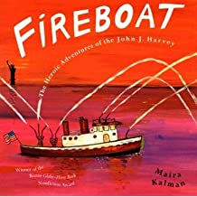 By Kalman, Maira ( Author ) [ Fireboat: The Heroic Adventures of the John J. Harvey By Aug-2005 Paperback