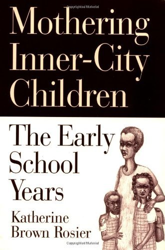 Mothering Inner-City Children: The Early School Years by Katherine Brown Rosier (2000-06-01)