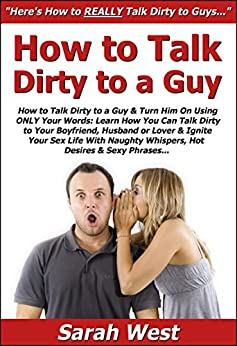 How to Talk Dirty to a Guy & Turn Him On Using ONLY Your