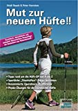 Mut zur neuen Hüfte!! - Neuauflage: Ein Hüft-OP-Mutmach-Buch mit Erfahrungsberichten von...