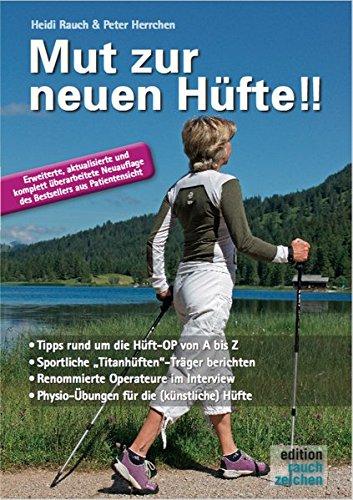Mut zur neuen Hüfte!! - Neuauflage: Ein Hüft-OP-Mutmach-Buch mit Erfahrungsberichten von sportlichen Hüft-