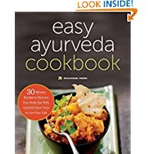 The Easy Ayurveda Cookbook: 30-Minute Recipes to Balance Your Body, Eat Well, and Still Have Time to Live Your Life