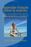 Aprender francés sobre la marcha: Una introducción para principiantes y novatos