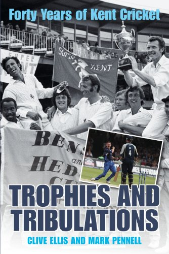 Trophies and Tribulations: Forty Years of Kent Cricket por Clive Ellis