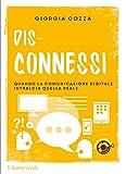 eBook Gratis da Scaricare Dis connessi Quando la comunicazione digitale intralcia quella reale Fermati un istante (PDF,EPUB,MOBI) Online Italiano