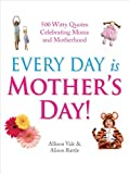 Every Day is Mothers' Day by Allison Vale (2012-02-02)