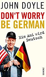 Don't worry, be German: Ein Ami wird deutsch